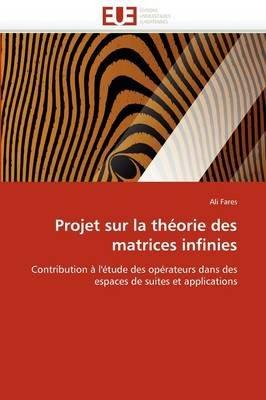 Projet Sur La Theorie Des Matrices Infinies (French, Paperback): Fares-A