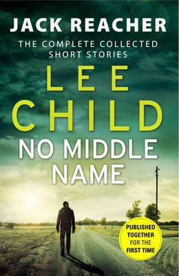 No Middle Name - The Complete Collected Jack Reacher Stories (Paperback): Lee Child