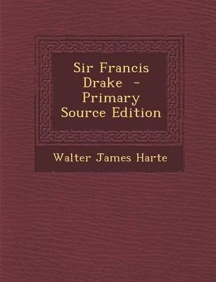 Sir Francis Drake - Primary Source Edition (Paperback): Walter James Harte