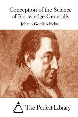 Conception of the Science of Knowledge Generally (Paperback): Johann Gottlieb Fichte