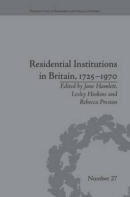 Residential Institutions in Britain, 1725-1970 - Inmates and Environments (Paperback): Jane Hamlett
