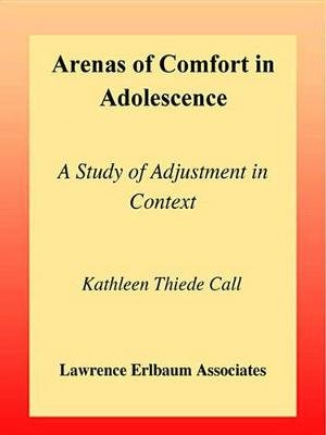 Arenas of Comfort in Adolescence - A Study of Adjustment in Context (Electronic book text): Jeylan T Mortimer, Kathleen T. Call