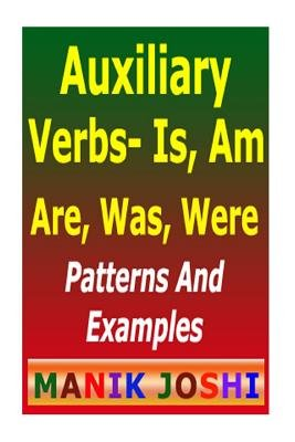 Auxiliary Verbs- Is, Am, Are, Was, Were - Patterns and Examples (Paperback): MR Manik Joshi