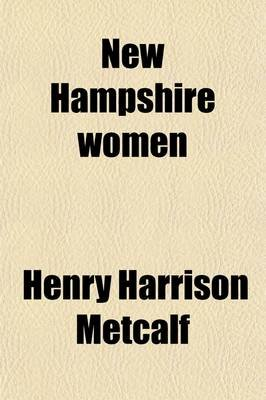 New Hampshire Women; A Collection of Portraits and Biographical Sketches of Daughters and Residents of the Granite State...