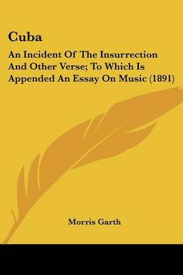 Cuba - An Incident of the Insurrection and Other Verse; To Which Is Appended an Essay on Music (1891) (Paperback): Morris Garth