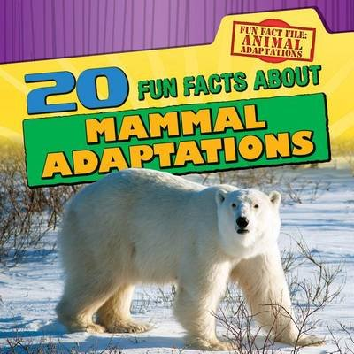 20 Fun Facts about Mammal Adaptations (Electronic book text): Kristen Rajczak