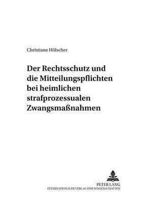 Der Rechtsschutz Und Die Mitteilungspflichten Bei Heimlichen Strafprozessualen Zwangsmanahmen (German, Paperback): Christiane...