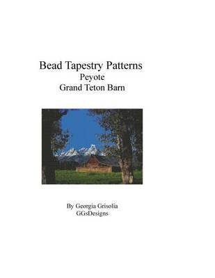 Bead Tapestry Patterns Peyote Grand Teton Barn (Large print, Paperback, large type edition): Georgia Grisolia