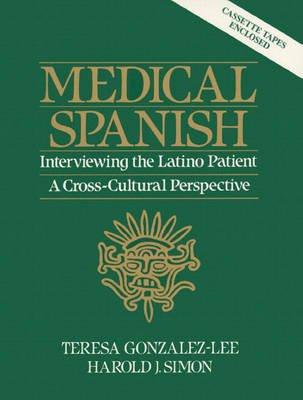 Medical Spanish: A Cross Cultural Perspective (English, Spanish, Paperback): Teresa Gonzalez-Lee, Harold J. Simon