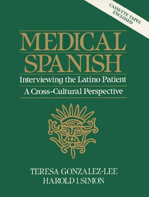 Medical Spanish: A Cross Cultural Perspective (English, Spanish, Paperback): Teresa Gonzalez-Lee, Harold J. Simon