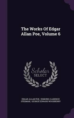 The Works of Edgar Allan Poe, Volume 6 (Hardcover): Edgar Allan Poe