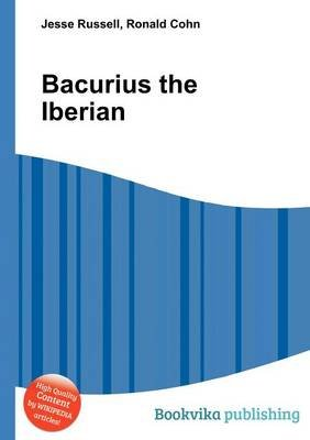 Bacurius the Iberian (Paperback): Jesse Russell, Ronald Cohn