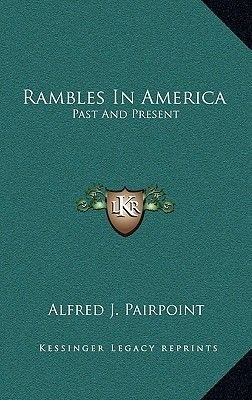 Rambles in America - Past and Present (Hardcover): Alfred J. Pairpoint
