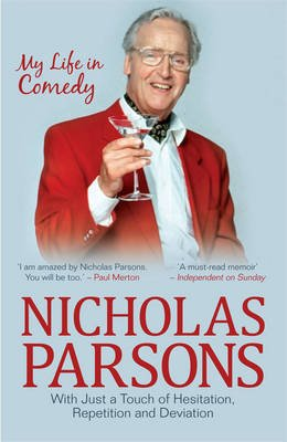 Nicholas Parsons: With Just a Touch of Hesitation, Repetition and Deviation - My Life in Comedy (Paperback): Nicholas Parsons