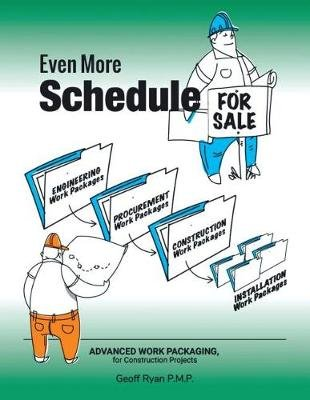 Even More Schedule for Sale - Advanced Work Packaging, for Construction Projects (Paperback):