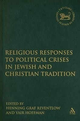 Religious Responses to Political Crises in Jewish and Christian Tradition (Hardcover): Henning Reventlow, Yair Hoffman
