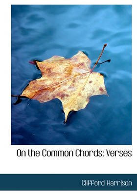 On the Common Chords - Verses (Hardcover): Clifford Harrison