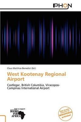 West Kootenay Regional Airport (Paperback):