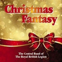 The Central Band of The Royal British Legion - Christmas Fantasy (CD): The Central Band of The Royal British Legion