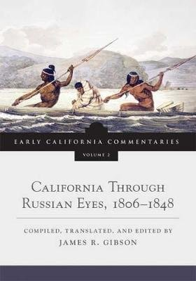 California Through Russian Eyes, 1806-1848 (Hardcover, annotated edition): James R. Gibson