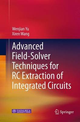 Advanced Field-Solver Techniques for RC Extraction of Integrated Circuits (Paperback, Softcover reprint of the original 1st ed....