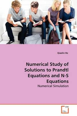 Numerical Study of Solutions to Prandtl Equations and N-S Equations (Paperback): Qiaolin He