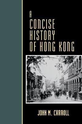 A Concise History of Hong Kong (Paperback): John M Carroll