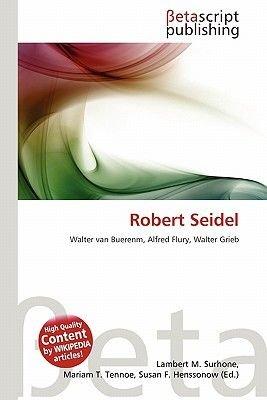 Robert Seidel (Paperback): Lambert M. Surhone, Mariam T. Tennoe, Susan F. Henssonow