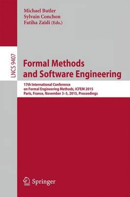 Formal Methods and Software Engineering 2015 - 17th International Conference on Formal Engineering Methods, ICFEM 2015, Paris,...