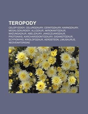Teropody - Celofyzoidy, Celurozaury, Ceratozaury, Karnozaury, Megalozauroidy, Allozaur, Akrokantozaur, Ma Ungazaur, Abelizaury,...