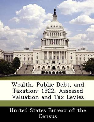 Wealth, Public Debt, and Taxation - 1922, Assessed Valuation and Tax Levies (Paperback):