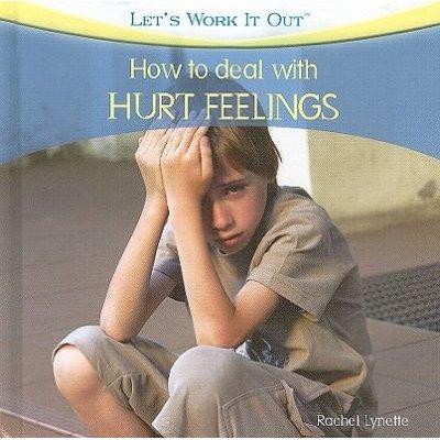 How to Deal with Hurt Feelings (Hardcover): Rachel Lynette