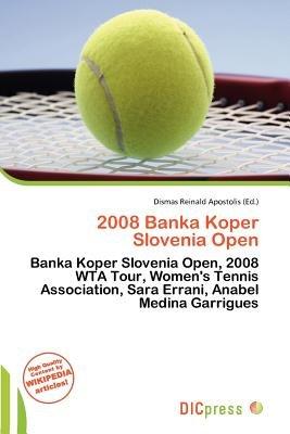 2008 Banka Koper Slovenia Open (Paperback): Dismas Reinald Apostolis