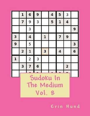 Sudoku in the Medium Vol. 8 (Paperback): Erin Hund