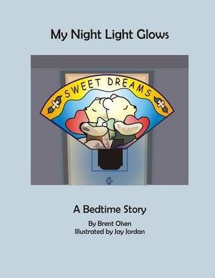 My Night Light Glows - My Night Glows: A Bedtime Story (Paperback): Brent Olsen