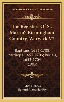 The Registers of St. Martin's Birmingham Country, Warwick V2 - Baptisms, 1653-1708; Marriages, 1653-1706; Burials,...
