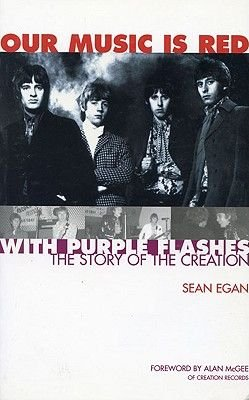Our Music Is Red - With Purple Flashes - The Story of The Creation (Paperback): Sean Egan