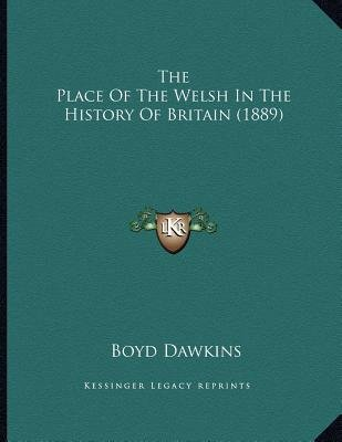 The Place of the Welsh in the History of Britain (1889) (Paperback): Boyd Dawkins