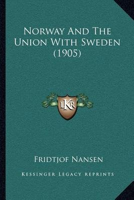 Norway and the Union with Sweden (1905) (Paperback): Fridtjof Nansen
