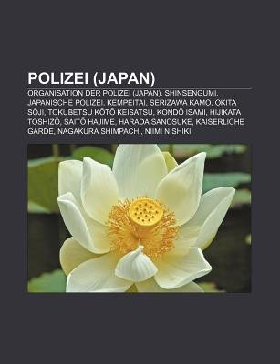 Polizei (Japan) - Organisation Der Polizei (Japan), Shinsengumi, Japanische Polizei, Kempeitai, Serizawa Kamo, Okita S Ji...