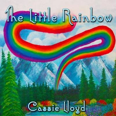 The Little Rainbow (Paperback): Cassie Lloyd