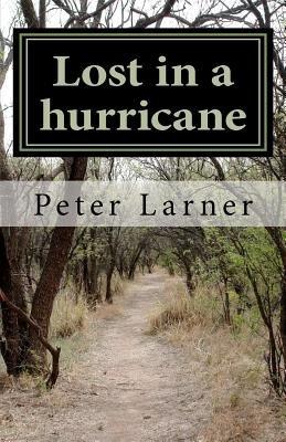 Lost in a Hurricane (Paperback): MR Peter Larner, Peter Larner
