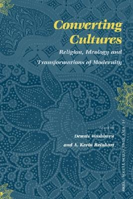 Converting Cultures - Religion, Ideology and Transformations of Modernity (Paperback): Dennis C Washburn, A.Kevin Reinhart