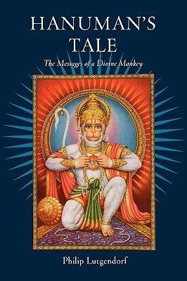 Hanuman's Tale - The Messages of a Divine Monkey (Paperback): Philip Lutgendorf