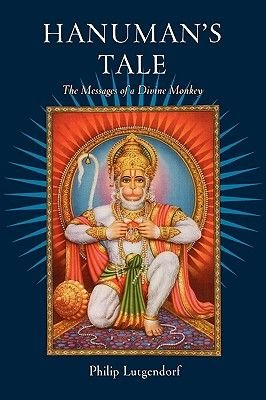 Hanuman's Tale - The Messages of a Divine Monkey (Paperback): Philip Lutgendorf