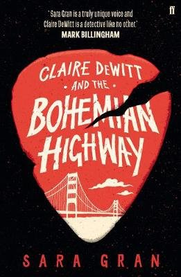 Claire DeWitt and the Bohemian Highway (Paperback, Main): Sara Gran