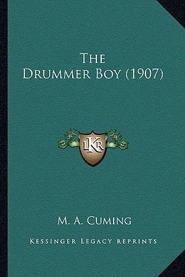 The Drummer Boy (1907) the Drummer Boy (1907) (Paperback): M. A. Cuming