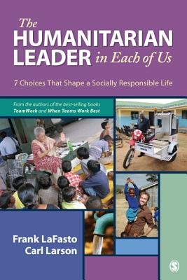 The Humanitarian Leader in Each of Us - 7 Choices That Shape a Socially Responsible Life (Paperback, New): Frank M.J. LaFasto,...