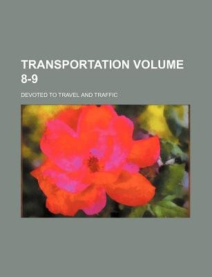 Transportation Volume 8-9; Devoted to Travel and Traffic (Paperback): Books Group