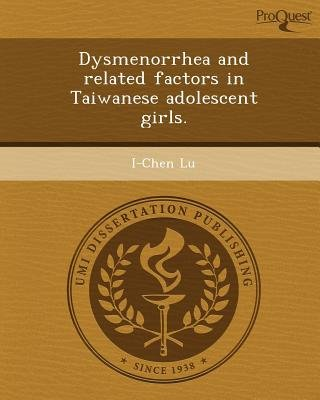 Dysmenorrhea and Related Factors in Taiwanese Adolescent Girls (Paperback): I-Chen Lu